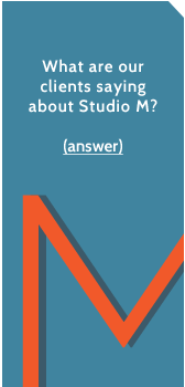 What are our clients saying about Studio M?